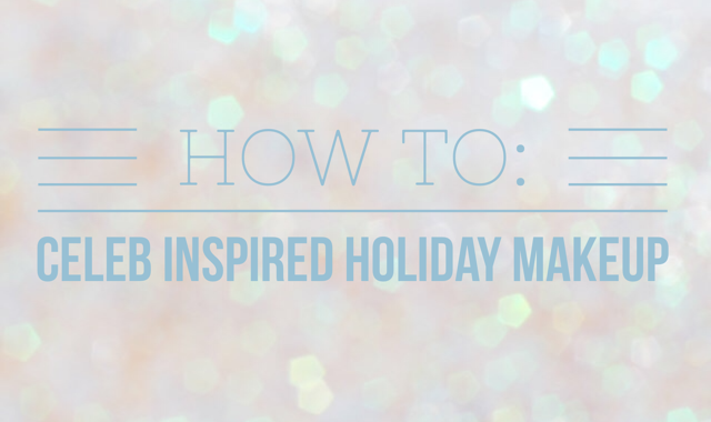 Celeb Inspired Holiday Makeup