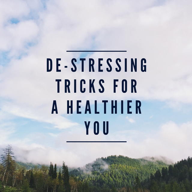 De-Stressing Tricks For A Healthier You