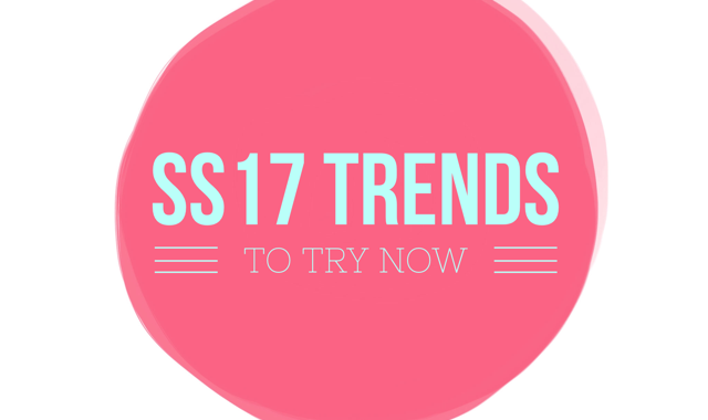 SS17 Trends To Try Now