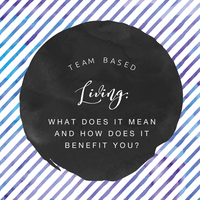Team Based Living: The Meaning Behind Our Philosophy