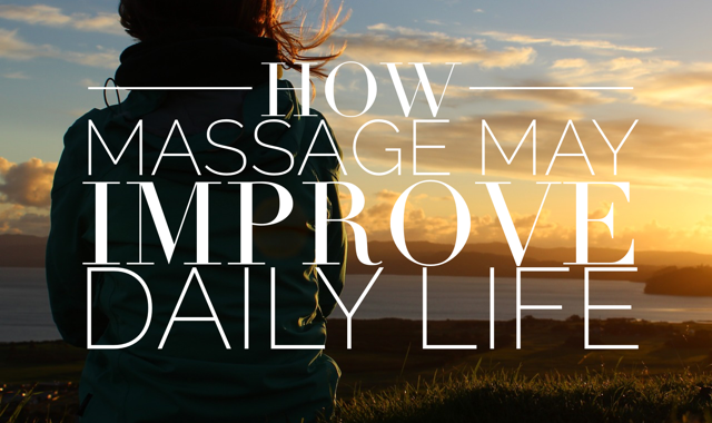 How Massage May Improve Daily Life