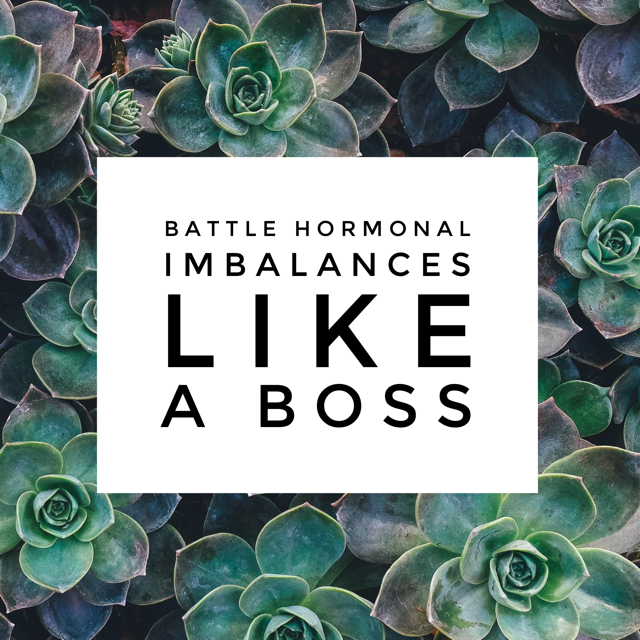 Battle Hormonal Imbalances Like A Boss