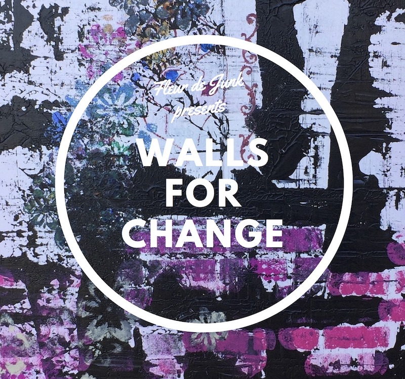 Fleur De Junk Presents: Walls For Change