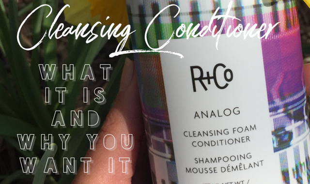 Cleansing Conditioner: What It Is And Why You Want It