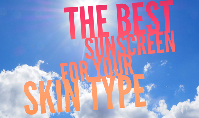 The Best Sunscreen For Your Skin Type